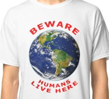 Beware Humans Live Here Classic T-Shirt