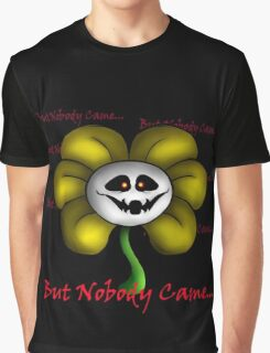 Undertale - Flowey - But Nobody Came... Graphic T-Shirt