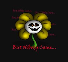 Undertale - Flowey - But Nobody Came... Unisex T-Shirt