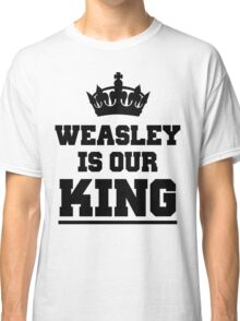 Weasley is our king 2 Classic T-Shirt