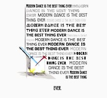 Modern Dance is the Best Thing Ever.  Unisex T-Shirt