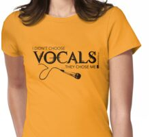 I Didn't Choose The Vocals (Black Lettering) Womens Fitted T-Shirt