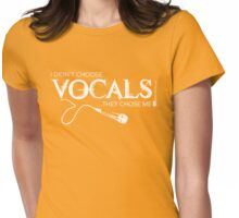 I Didn't Choose The Vocals (White Lettering) Womens Fitted T-Shirt