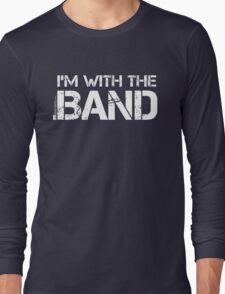 I'm With The Band (White Lettering) Long Sleeve T-Shirt