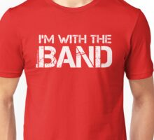 I'm With The Band (White Lettering) Unisex T-Shirt