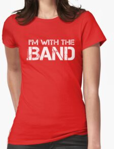 I'm With The Band (White Lettering) Womens Fitted T-Shirt