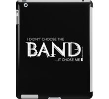 I Didn't Choose The Band (White Lettering) iPad Case/Skin