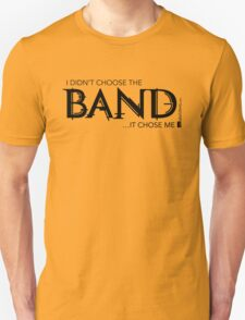 I Didn't Choose The Band (Black Lettering) Unisex T-Shirt