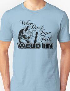 When Duct Tape Fails Weld It! T-Shirt