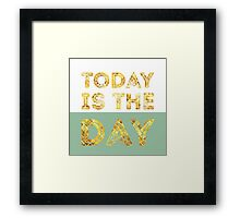 TodayIsTheDay Framed Print