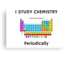I Study Chemistry Periodically (with Periodic Table) Canvas Print