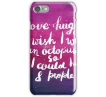 I love hugging. I wish I was an octopus so I could hug 8 people iPhone Case/Skin
