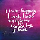 I love hugging. I wish I was an octopus so I could hug 8 people by Anastasiia Kucherenko