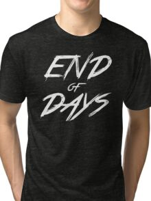 End of Days Tri-blend T-Shirt
