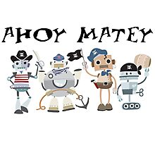 Funny Ahoy Matey Robot Pirates  Photographic Print