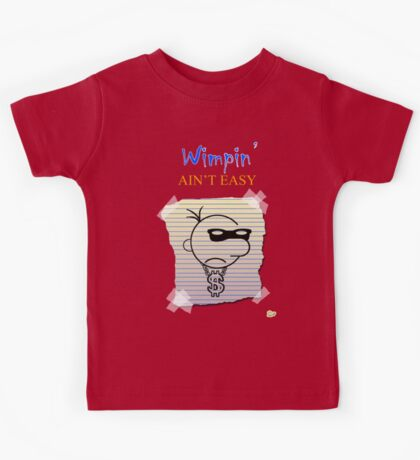 Wimpin' Ain't Easy (Version 2) Kids Tee