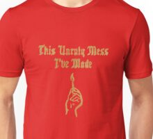This Unruly Mess I've Made Unisex T-Shirt
