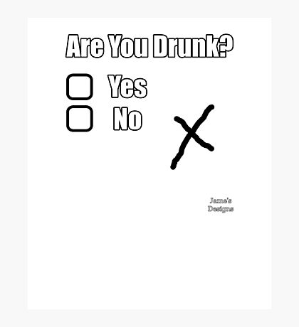 Are You Drunk Yes/No X Photographic Print