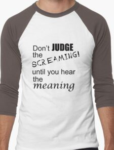 Don't judge the screaming until you hear the meaning  Men's Baseball ¾ T-Shirt