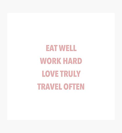 eat, work, love, travel  Photographic Print