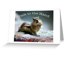 Talk to the Hand  Greeting Card