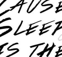 I never sleep, cause sleep is the cousin of death Sticker