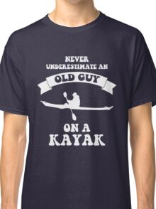 Never underestimate an old guy on a kayak Classic T-Shirt