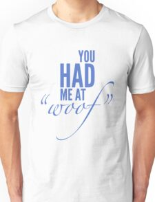 You Had Me at Woof! Unisex T-Shirt