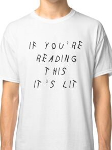 IF YOU'RE READING THIS IT'S LIT - DRAKE Classic T-Shirt