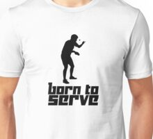 Born to Serve Unisex T-Shirt