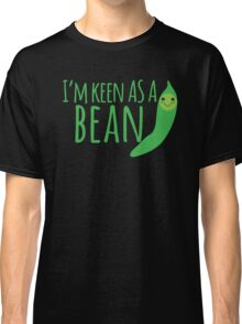I'm keen as a BEAN cute! Classic T-Shirt