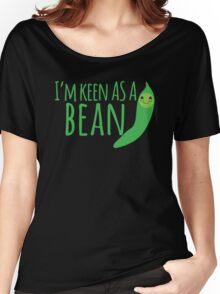 I'm keen as a BEAN cute! Women's Relaxed Fit T-Shirt