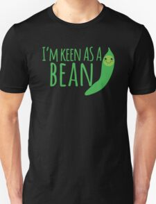 I'm keen as a BEAN cute! T-Shirt