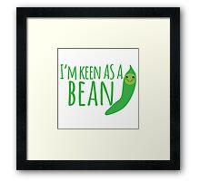 I'm keen as a BEAN cute! Framed Print