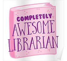 Completely AWESOME librarian Poster