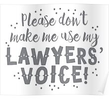 Please Don't make me use my LAWYERs' VOICE Poster