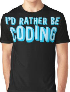 I'd rather be coding Graphic T-Shirt