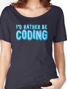 I'd rather be coding Women's Relaxed Fit T-Shirt
