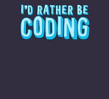 I'd rather be coding Unisex T-Shirt