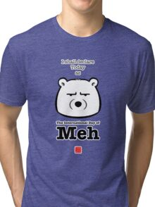 The International Day Of Meh Tri-blend T-Shirt