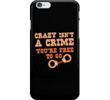 CRAZY isn't a CRIME you're FREE TO GO iPhone Case/Skin