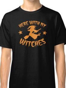 Here with my WITCHES awesome HALLOWEEN design Classic T-Shirt