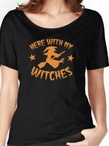 Here with my WITCHES awesome HALLOWEEN design Women's Relaxed Fit T-Shirt
