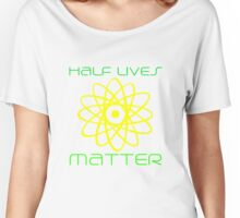 Half Lives Matter Women's Relaxed Fit T-Shirt