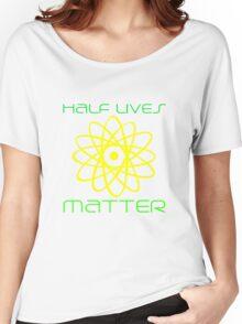Half Lives Matter Women's Relaxed Fit T-Shirt