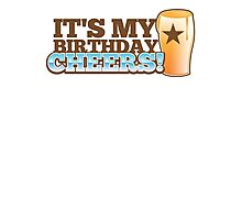 It's my BIRTHDAY CHHERS! beer pint and STAR Photographic Print