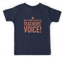Don't make me use my teachers voice Kids Tee