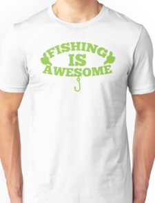Fishing is AWESOME!  Unisex T-Shirt