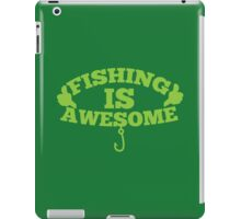 Fishing is AWESOME!  iPad Case/Skin