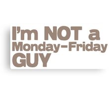 I'm not a MONDAY-FRIDAY Guy Canvas Print